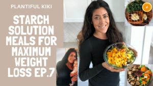 Starch Solution Meals for Maximum Weight Loss ep 7