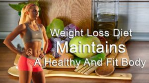 Weight Loss Diet Maintains A healthy And Fit Body