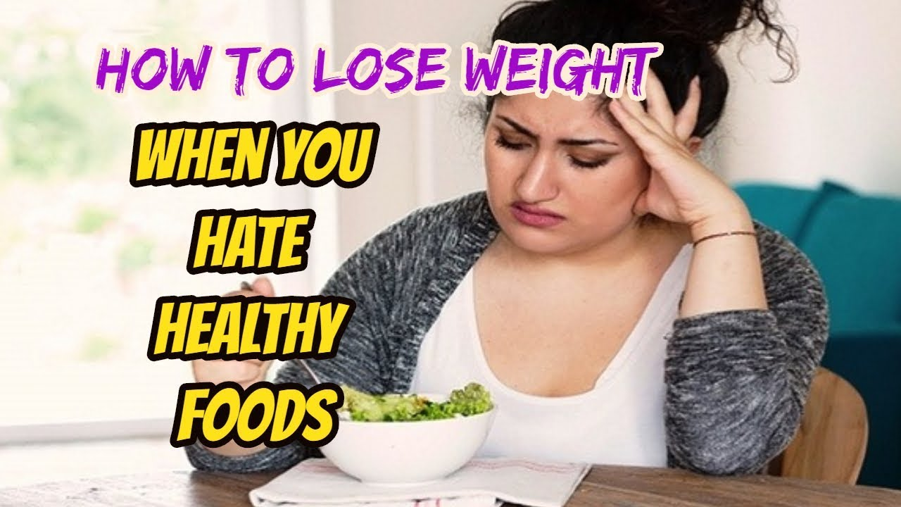 How to Lose Weight When You Hate Healthy Foods- Weight Loss Story!