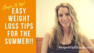 Easy Weight Loss Tips for Summer – Shape It Up (Nicole Simonin)